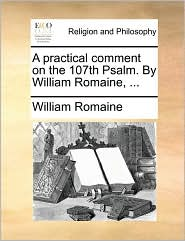 A practical comment on the 107th Psalm. By William Romaine, ... - William Romaine