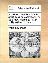 A sermon preached at the great sessions at Brecon, on Saturday, March 30. 1754. ... By William Skinner ... - William Skinner