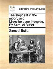 The Elephant in the Moon, and Miscellaneous Thoughts. by Samuel Butler. - Butler, Samuel