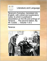 Terence's Comedys, Translated Into English, with Critical and Explanatory Notes: To Which Is Prefixed a Dissertation on the Life and Writings of Teren