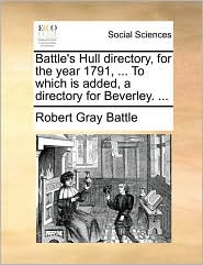 Battle's Hull directory, for the year 1791, ... To which is added, a directory for Beverley. ...
