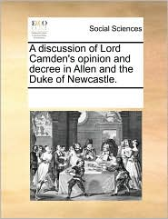 A discussion of Lord Camden's opinion and decree in Allen and the Duke of Newcastle.