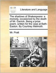 The shadows of Shakespeare: a monody, occasioned by the death of Mr. Garrick. Being a prize poem, written for the vase at Bath-Easton. By Courtney Melmoth.