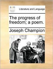 The progress of freedom; a poem. - Joseph Champion