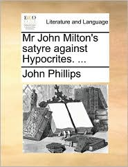 MR John Milton's Satyre Against Hypocrites. ...