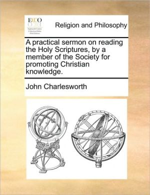 A Practical Sermon on Reading the Holy Scriptures, by a Member of the Society for Promoting Christian Knowledge.