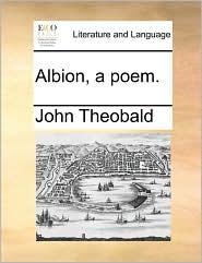 Albion, a poem. - John Theobald