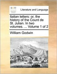 Italian letters: or, the history of the Count de St. Julian. In two volumes. . Volume 1 of 2