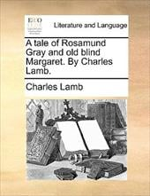 A Tale of Rosamund Gray and Old Blind Margaret. by Charles Lamb. - Lamb, Charles