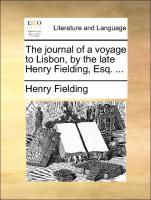The journal of a voyage to Lisbon, by the late Henry Fielding, Esq. ...