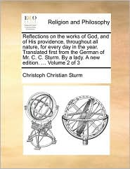 Reflections on the works of God, and of His providence, throughout all nature, for every day in the year. Translated first from the German of Mr. C.C. Sturm. By a lady. A new edition. . Volume 2 of 3 - Christoph Christian Sturm