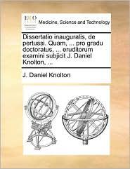 Dissertatio inauguralis, de pertussi. Quam, ... pro gradu doctoratus, ... eruditorum examini subjicit J. Daniel Knolton, ... - J. Daniel Knolton
