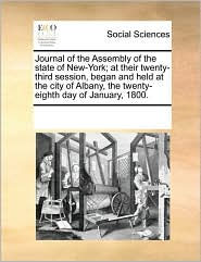 Journal Of The Assembly Of The State Of New-York; At Their Twenty-Third Session, Began And Held At The City Of Albany, The Twenty-Eighth Day Of January, 1800. - See Notes Multiple Contributors