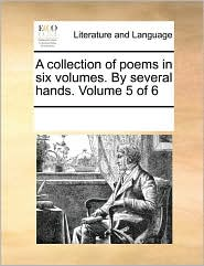 A Collection Of Poems In Six Volumes. By Several Hands. Volume 5 Of 6 - See Notes Multiple Contributors