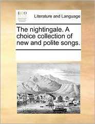 The nightingale. A choice collection of new and polite songs. - See Notes Multiple Contributors