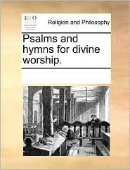Psalms and hymns for divine worship. - See Notes Multiple Contributors