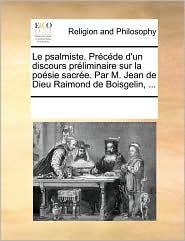 Le psalmiste. Pr c de d'un discours pr liminaire sur la po sie sacr e. Par M. Jean de Dieu Raimond de Boisgelin, ... - See Notes Multiple Contributors