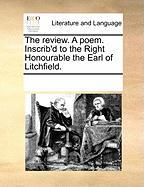 The Review. a Poem. Inscrib'd to the Right Honourable the Earl of Litchfield.