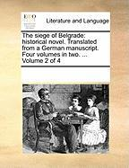 The Siege of Belgrade: Historical Novel. Translated from a German Manuscript. Four Volumes in Two. ... Volume 2 of 4