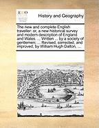 The New and Complete English Traveller: Or, a New Historical Survey and Modern Description of England and Wales. ... Written ... by a Society of Gentl