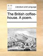 The British Coffee-House. a Poem.