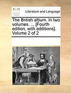 The British Album. in Two Volumes. ... [Fourth Edition, with Additions]. Volume 2 of 2