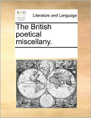 The British poetical miscellany. - See Notes Multiple Contributors