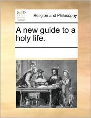 A new guide to a holy life. - See Notes Multiple Contributors