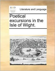 Poetical excursions in the Isle of Wight. - See Notes Multiple Contributors