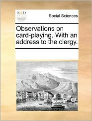 Observations On Card-Playing. With An Address To The Clergy. - See Notes Multiple Contributors