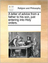 A Letter Of Advice From A Father To His Son, Just Entering Into Holy Orders. - See Notes Multiple Contributors