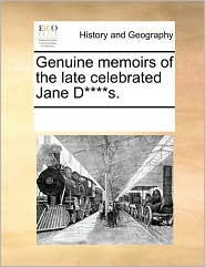 Genuine memoirs of the late celebrated Jane D****s. - See Notes Multiple Contributors