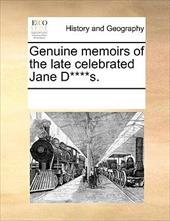 Genuine Memoirs of the Late Celebrated Jane D****s. - Multiple Contributors, See Notes
