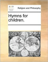 Hymns for children. - See Notes Multiple Contributors
