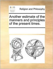 Another Estimate Of The Manners And Principles Of The Present Times. - See Notes Multiple Contributors