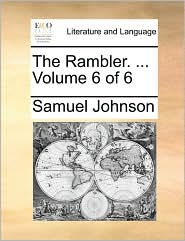 The Rambler. ... Volume 6 of 6