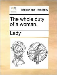 The whole duty of a woman. - Lady