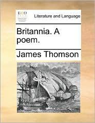 Britannia. A poem. - James Thomson