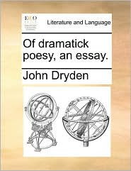 Of dramatick poesy, an essay. - John Dryden