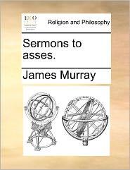 Sermons To Asses. - James Murray
