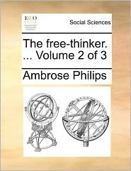 The free-thinker. ... Volume 2 of 3 - Ambrose Philips