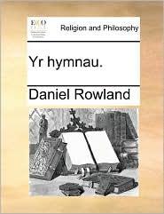 Yr hymnau. - Daniel Rowland