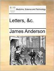 Letters, &c. - James Anderson