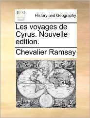 Les Voyages De Cyrus. Nouvelle Edition. - Chevalier Ramsay