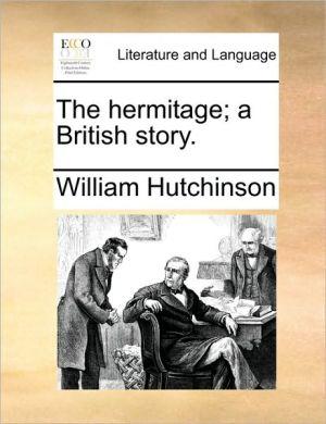 The hermitage; a British story. - William Hutchinson
