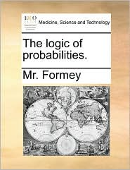 The logic of probabilities. - Mr. Formey