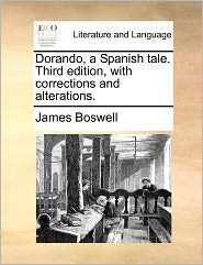 Dorando, A Spanish Tale. Third Edition, With Corrections And Alterations. - James Boswell