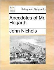 Anecdotes of Mr. Hogarth. - John Nichols
