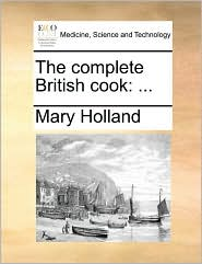 The complete British cook: ... - Mary Holland