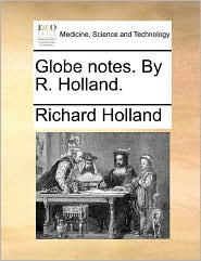 Globe notes. By R. Holland. - Richard Holland